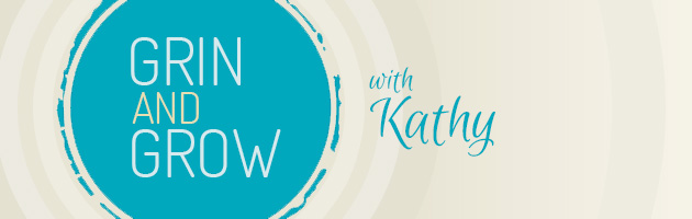 Grin and Grow with Kathy