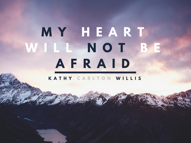 my heart will not be afraid