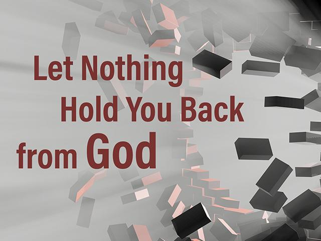 let nothing hold you back from God