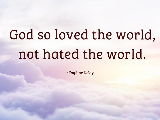 god so loved the world, not hated the world